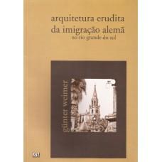 Arquitetura erudita da Imigração Alemã no Rio Grande do Sul