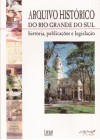 Arquivo Histórico do Rio Grande do Sul. História, Publicações e Legislação
