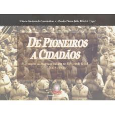 De pioneiros a cidadãos. Imagens da Imigração italiana no Rio Grande do Sul (1875-1960)