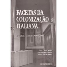 Facetas da Colonização Italiana. Planalto e Oeste Catarinense