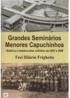 Grandes Seminários Menores Capuchinhos. Histórico e testemunhos colhidos em 2007 e 2008