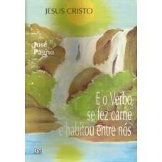Jesus Cristo e o Verbo se fez carne e habitou entre nós