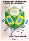 Meu Brasil Brasileiro. Símbolos Nacionais e Históricos