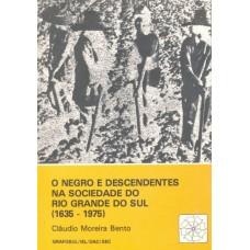 Negro e descendentes na sociedade do Rio Grande do Sul (1635-1975)