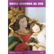 Nossa Senhora da Uva. Vinhas e Vinhos na Bíblia