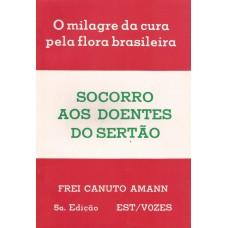 Socorro aos doentes do Sertão. O milagre da cura pela flora brasileira